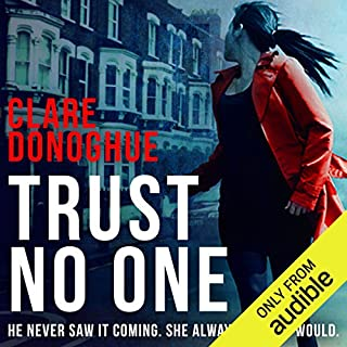 Trust No One     DI Mike Lockyer, Book 3              By:                                                                                                                                 Clare Donoghue                               Narrated by:                                                                                                                                 Imogen Church                      Length: 10 hrs and 45 mins     358 ratings     Overall 4.0