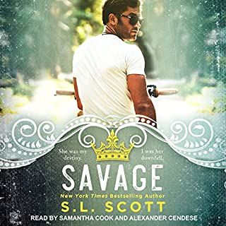 Savage     Kingwood Duet, Book 1              Written by:                                                                                                                                 S.L. Scott                               Narrated by:                                                                                                                                 Alexander Cendese,                                                                                        Samantha Cook                      Length: 8 hrs and 31 mins     Not rated yet     Overall 0.0
