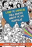 Libro de colorear para adultos hartos de los mandalas: Láminas modernas y variadas para relajarse y disfrutar. Un libro para colorear diferente. Regalo original