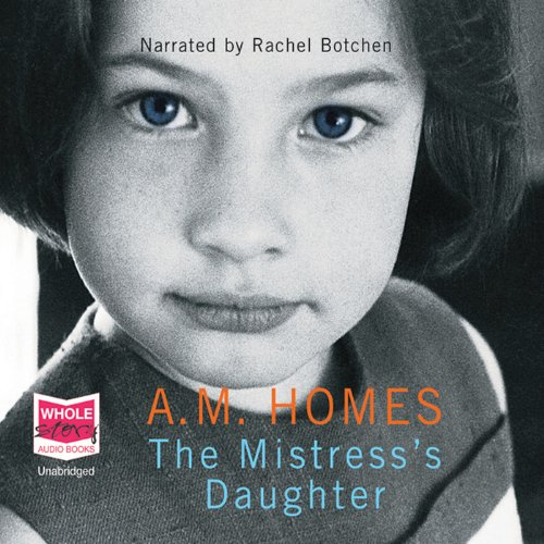 The Mistress's Daughter                   By:                                                                                                                                 A. M. Homes                               Narrated by:                                                                                                                                 Rachel Botchen                      Length: 6 hrs and 44 mins     2 ratings     Overall 3.5