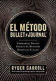 El método Bullet Journal: Examina tu pasado. Ordena tu presente. Diseña tu futuro (Prácticos)