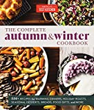 The Complete Autumn and Winter Cookbook: 550+ Recipes for Warming Dinners, Holiday Roasts, Seasonal Desserts, Breads, Foo d Gifts, and More (The Complete ATK Cookbook Series)