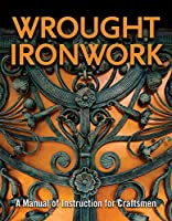 Wrought Ironwork: A Manual of Instruction for Craftsmen