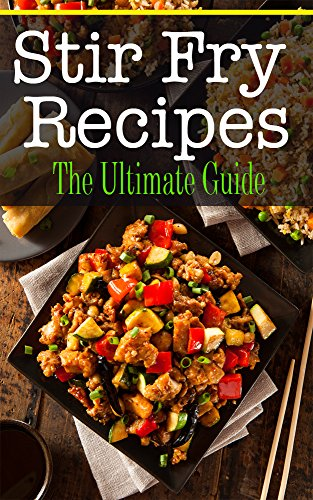 Stir Fry Recipes: The Ultimate Guide by [Kimberly Hansan]