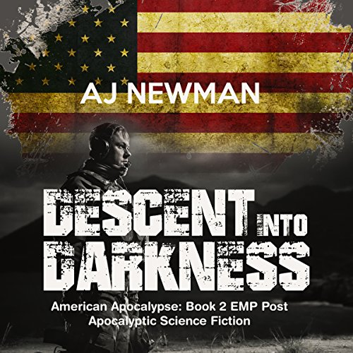 Descent into Darkness     American Apocalypse, Book II              By:                                                                                                                                 AJ Newman                               Narrated by:                                                                                                                                 Kevin Pierce,                                                                                        Sara Morsey                      Length: 5 hrs and 36 mins     410 ratings     Overall 4.6