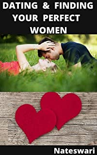 DATING & FINDING YOUR PERFECT WOMEN (English Edition)