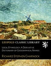 Local Etymology; A Derivative Dictionary of Geographical Names