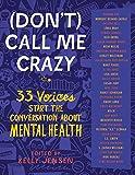Jensen, K: (Don't) Call Me Crazy: 33 Voices Start the Conversation about Mental Health - Kelly Jensen
