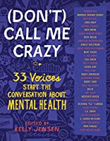 Don't Call Me Crazy: 33 Voices Start the Conversation About Mental Health