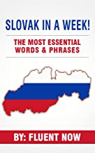 Slovak : Learn Slovak in a Week! The Most Essential Words & Phrases in Slovakian!: The Ultimate Phrasebook for Slovak language Beginners (Learn Slovakian, Learn Slovak, Slovak Language)