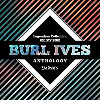 Legendary Collection: Oh, My Side (Burl Ives Anthology)