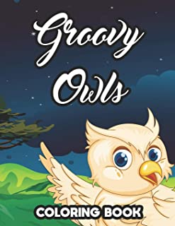 Groovy Owls Coloring Book: Owl Activity Book For Toddlers, Fantastic Designs And Illustrations For Children To Color