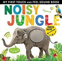 Noisy Jungle (My First Touch and Feel Sound Book)