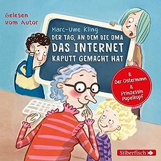Der Tag, an dem die Oma das Internet kaputt gemacht hat / Der Ostermann / Prinzessin Popelkopf cover art