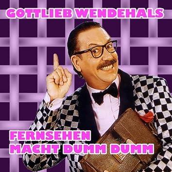 Gottlieb Wendehals - Fernsehen macht dumm dumm