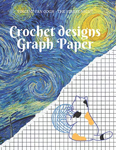 Crochet Designs Graph Paper | Matte Cover Featuring Vincent Van Gogh's - The Starry Night: Premium Math Notebook for Crochet Projects | Large Format Double-sided Pages