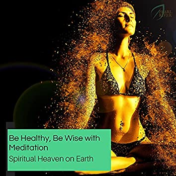 Be Healthy, Be Wise With Meditation - Spiritual Heaven On Earth