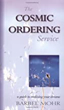 The Cosmic Ordering Service: A Guide to Realizing Your Dreams