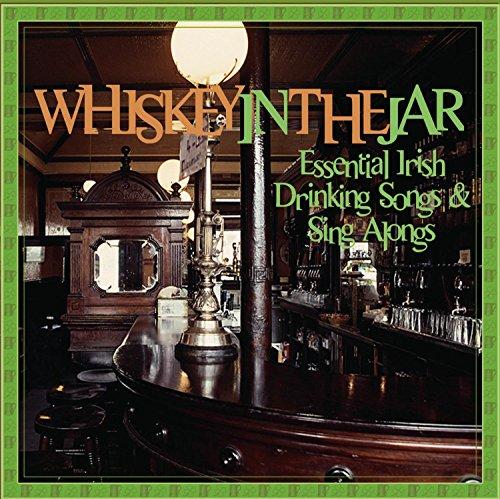 Whiskey in the Jar: Essential Irish Drinking Songs & Sing Alongs