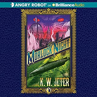Morlock Night                   By:                                                                                                                                 K. W. Jeter                               Narrated by:                                                                                                                                 Michael Page                      Length: 6 hrs and 34 mins     14 ratings     Overall 4.0