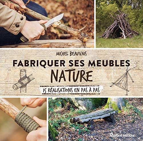 Fabriquer ses meubles nature (Esprit récup') (French Edition)