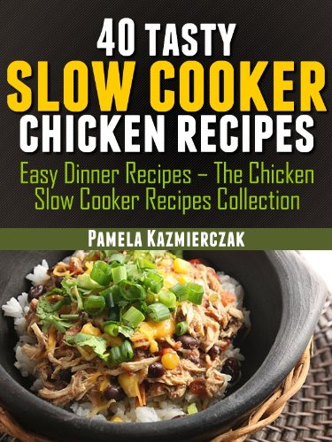 40 Tasty Slow Cooker Chicken Recipes Easy Dinner Recipes The
