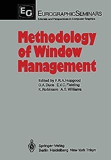 Methodology of Window Management: Proceedings of an Alvey Workshop at Cosener's House, Abingdon, UK, April 1985