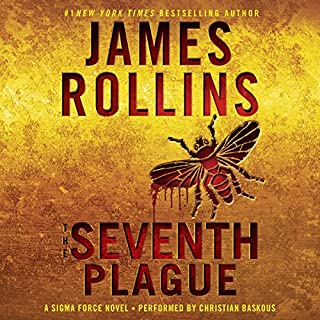The Seventh Plague     Sigma Force Novels, Book 12              Written by:                                                                                                                                 James Rollins                               Narrated by:                                                                                                                                 Christian Baskous                      Length: 13 hrs and 10 mins     7 ratings     Overall 4.6