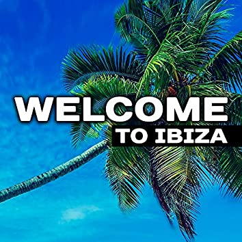 Welcome to Ibiza – Summer Chill Out, Beach Party, Relaxing Music, Good Vibrations, Pure Rest, Deep Sun, Party Night