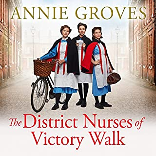 The District Nurses of Victory Walk      The District Nurse, Book 1              By:                                                                                                                                 Annie Groves                               Narrated by:                                                                                                                                 Alex Tregear                      Length: 11 hrs and 18 mins     53 ratings     Overall 4.6