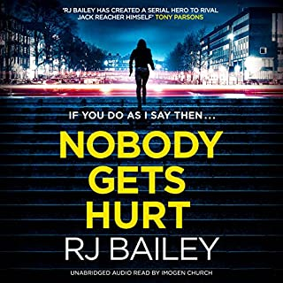 Nobody Gets Hurt                   By:                                                                                                                                 RJ Bailey                               Narrated by:                                                                                                                                 Imogen Church                      Length: 10 hrs and 57 mins     10 ratings     Overall 4.0
