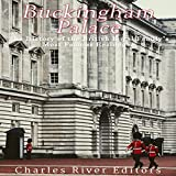 Buckingham Palace: The History of the British Royal Family s Most Famous Residence