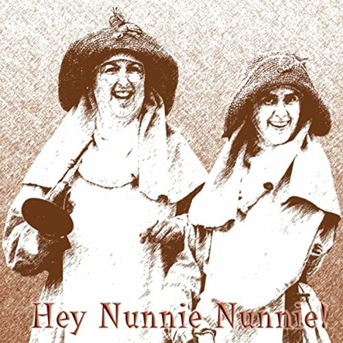 Hey Nunnie Nunnie!
