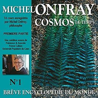 Cosmos. Le temps 1     Brève encyclopédie du monde 1.1              De :                                                                                                                                 Michel Onfray                               Lu par :                                                                                                                                 Michel Onfray                      Durée : 5 h et 46 min     34 notations     Global 4,7