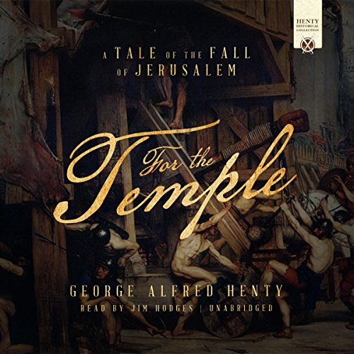For the Temple     A Tale of the Fall of Jerusalem              By:                                                                                                                                 George Alfred Henty                               Narrated by:                                                                                                                                 Jim Hodges                      Length: 11 hrs and 16 mins     5 ratings     Overall 4.2