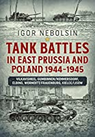 Tank Battles in East Prussia and Poland, 1944-1945