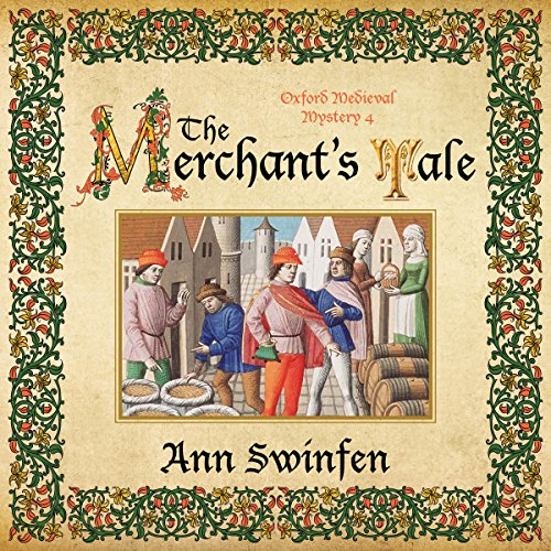The Merchant's Tale     Oxford Medieval Mysteries, Book 4              By:                                                                                                                                 Ann Swinfen                               Narrated by:                                                                                                                                 Philip Battley                      Length: 10 hrs and 13 mins     56 ratings     Overall 4.6