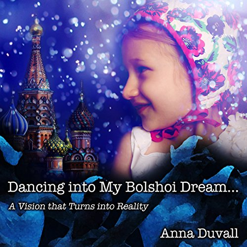 Dancing into My Bolshoi Dream: A Vision That Turns into Reality audiobook cover art