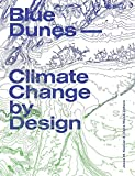 Blue Dunes - Resiliency by Design: Climate Change by Design - Jesse Keenan