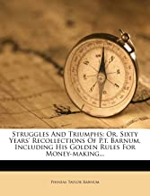 Struggles And Triumphs: Or, Sixty Years' Recollections Of P.t. Barnum, Including His Golden Rules For Money-making...