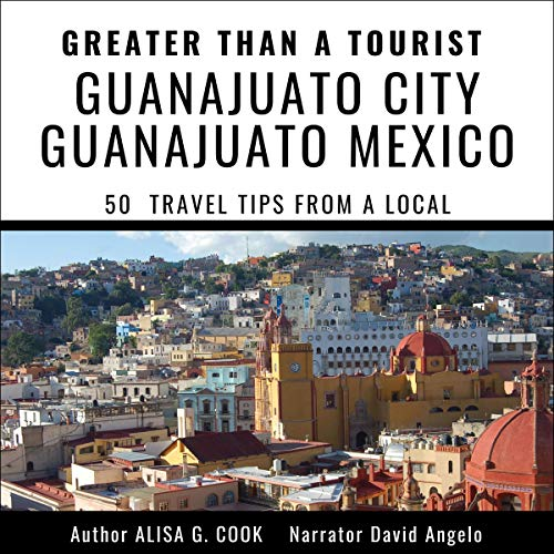 Greater than a Tourist - Guanajuato City Guanajuato Mexico cover art