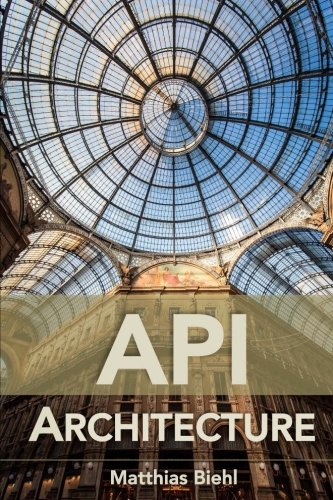 API Architecture: The Big Picture for Building APIs (API University Series, Band 2)