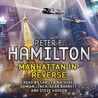 Manhattan in Reverse     The Complete Collection              By:                                                                                                                                 Peter F. Hamilton                               Narrated by:                                                                                                                                 Sean Barrett,                                                                                        Camilla Mathias,                                                                                        Damian Lynch,                   and others                 Length: 10 hrs and 20 mins     222 ratings     Overall 4.4