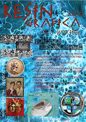 RESIN GRAFICA 2D 3D: EPOXY RESIN, GRAFICA TRANSFER, PRINT, RESIN FINISH,ART HEND, GUIDE RESINA (English Edition)