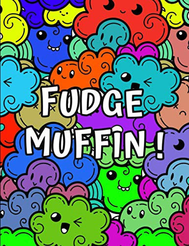 Fudge Muffin!: A Funny, Humorous, Irreverent, Clean Swear Word Teacher Coloring Book, Stress Relief, Relaxation & Art Therapy, Funny Adult Coloring ... Teachers, (How Teachers Swear Coloring Book)