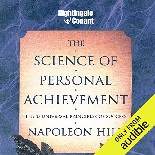 The Science of Personal Achievement     The 17 Universal Principles of Success              Written by:                                                                                                                                 Napoleon Hill                               Narrated by:                                                                                                                                 Napoleon Hill                      Length: 5 hrs and 25 mins     1 rating     Overall 5.0