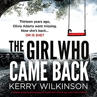 The Girl Who Came Back                   By:                                                                                                                                 Kerry Wilkinson                               Narrated by:                                                                                                                                 Alison Campbell                      Length: 9 hrs and 50 mins     199 ratings     Overall 4.2