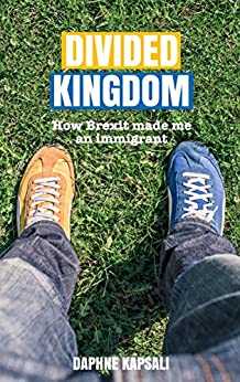 Divided Kingdom: How Brexit made me an immigrant by [Daphne Kapsali]
