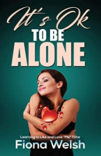 """It's Ok to Be Alone: Learning to Like and Love """"Me"""" Time: Workbook self help guide to learn how to be alone and not feel l..."""