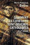 Comment les chrétiens sont devenus catholiques: Ier-Ve siècle